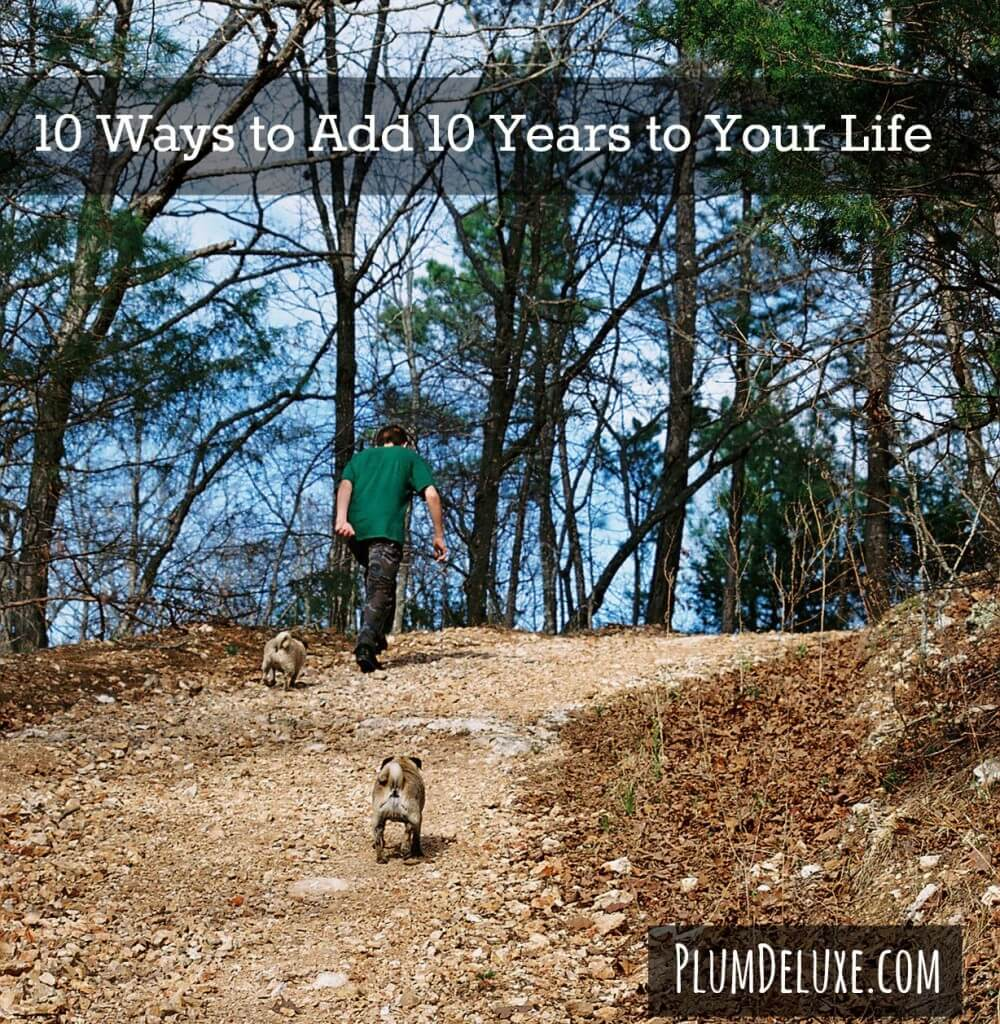 10 ways to add 10 years to your life