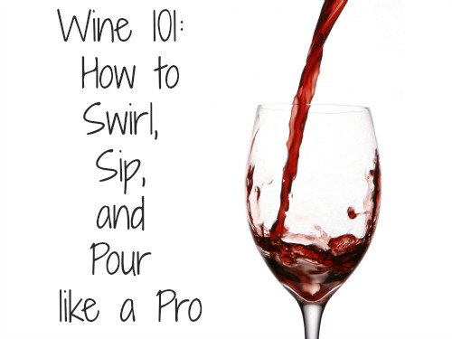Wine 101 Cover Wine 101: How to Swirl, Sip, and Pour like a Pro