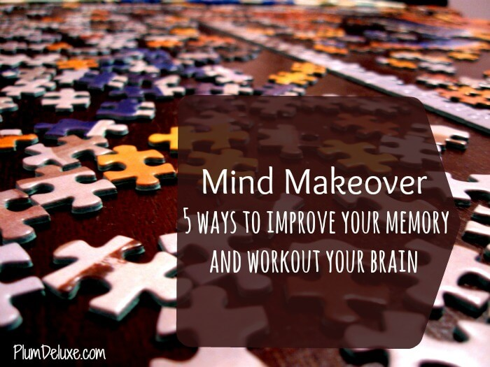 mind makeover Mind Makeover: 5 Ways to Improve Memory and Workout Your Brain