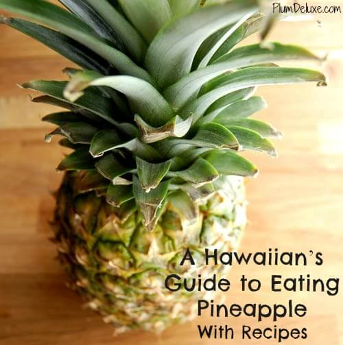 Pineapple cover A Hawaiian's Guide to Eating Pineapple (With Recipes!)