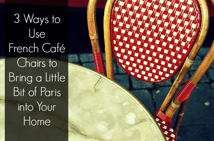 French Bistro Chair Cover1 3 Ways to Use French Café Chairs to Bring a Little Bit of Paris into Your Home