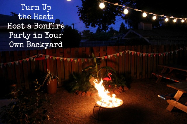 Turn up the heat host a bonfire party in your own backyard
