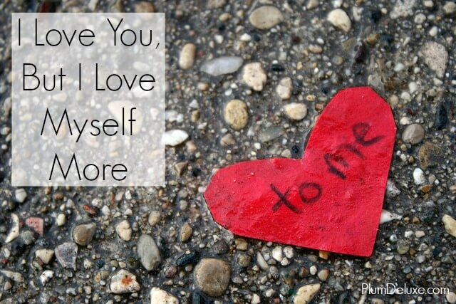 I Love You, But I Love Myself More