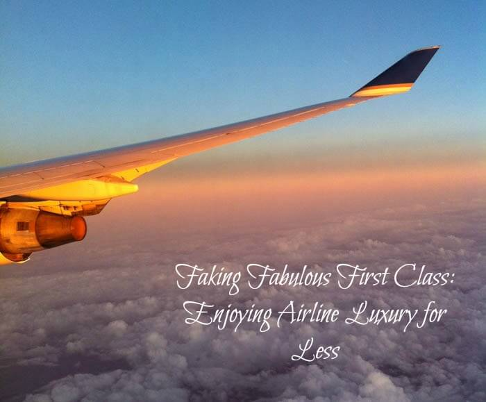 Faking Fabulous First Class: Enjoying Airline Luxury for Less