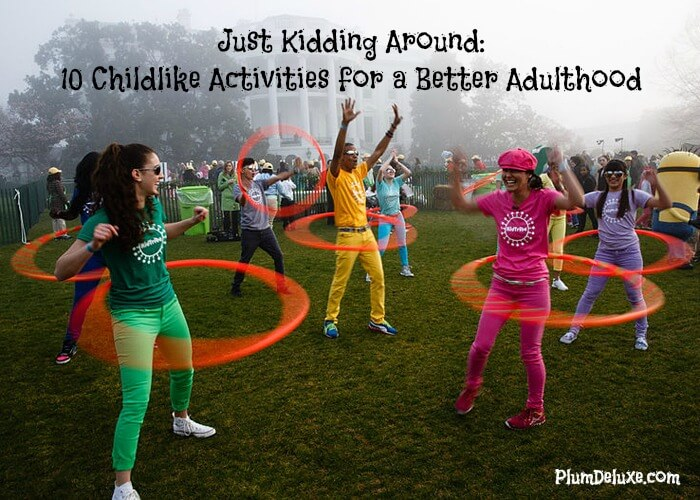 Just Kidding Around 10 Childlike Activities for a Better Adulthood