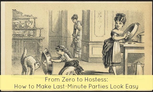 From Zero to Hostess How to Make Last-Minute Parties Look Easy