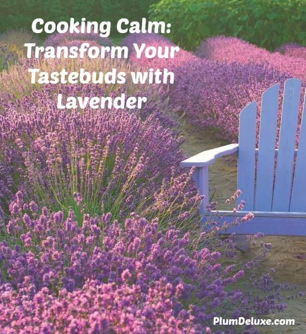 Cooking Calm Transform Your Tastebuds with Lavender