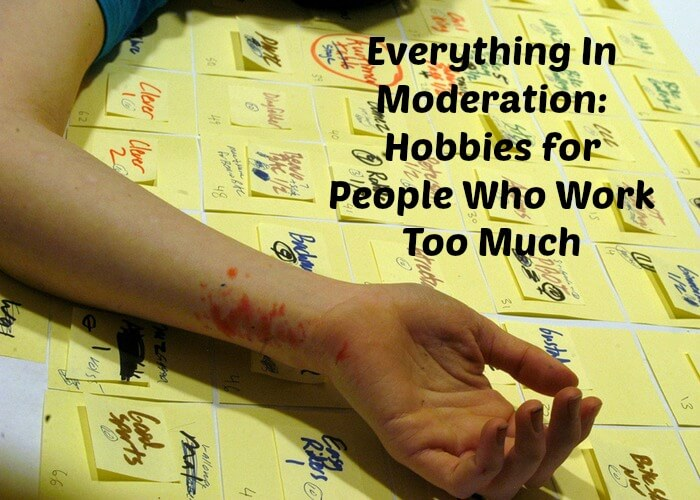 Everything In Moderation: Hobbies for People Who Work Too Much