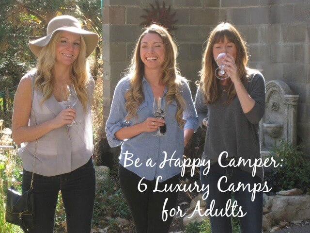 Be a Happy Camper 6 Luxury Camps for Adults