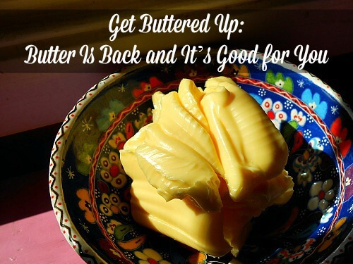 Get Buttered Up: Butter Is Back and It's Good for You