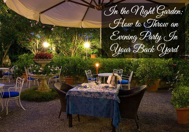 In The Night Garden How To Throw An Evening Party In Your