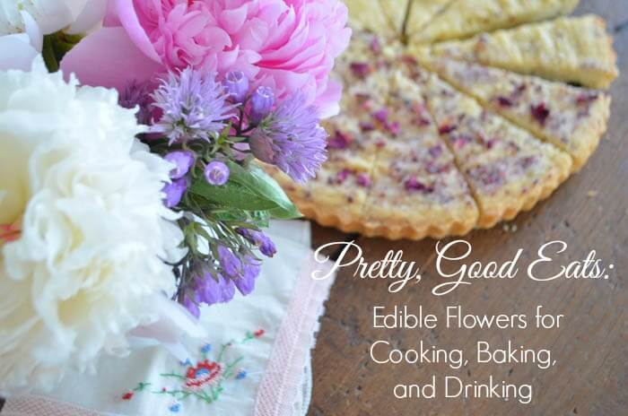 Pretty, Good Eats Edible Flowers for Cooking, Baking, and Drinking