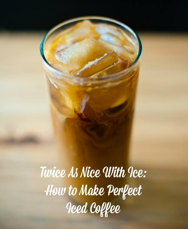 how to make the perfect iced coffee