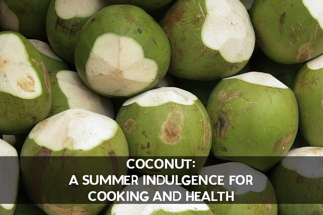 Coconut A Summer Indulgence for Cooking and Health