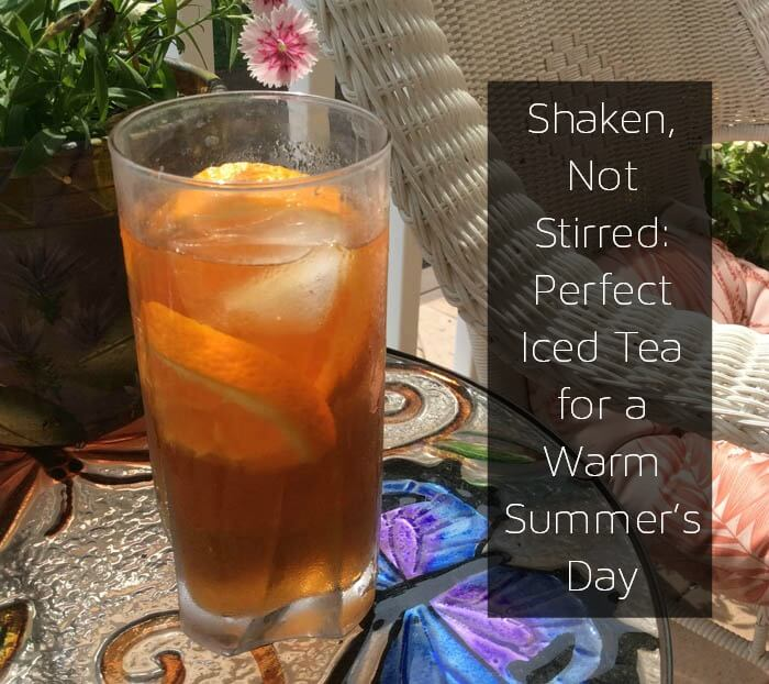 Shaken, Not Stirred Perfect Iced Tea for a Warm Summer's Day