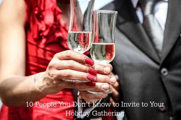 10 People You Don't Know to Invite to Your Holiday Gathering