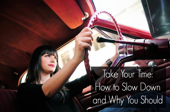 Take Your Time:  How to Slow Down and Why You Should