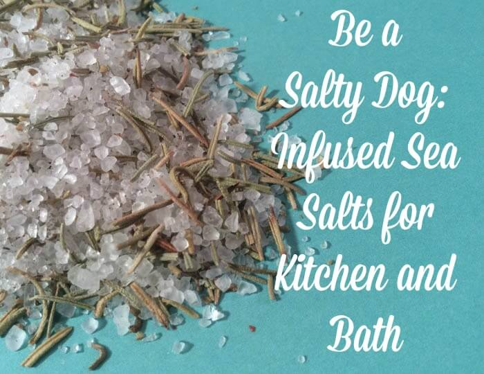 Infused Sea Salts for Kitchen and Bath
