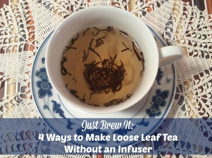Loose Leaf Tea Without an Infuser