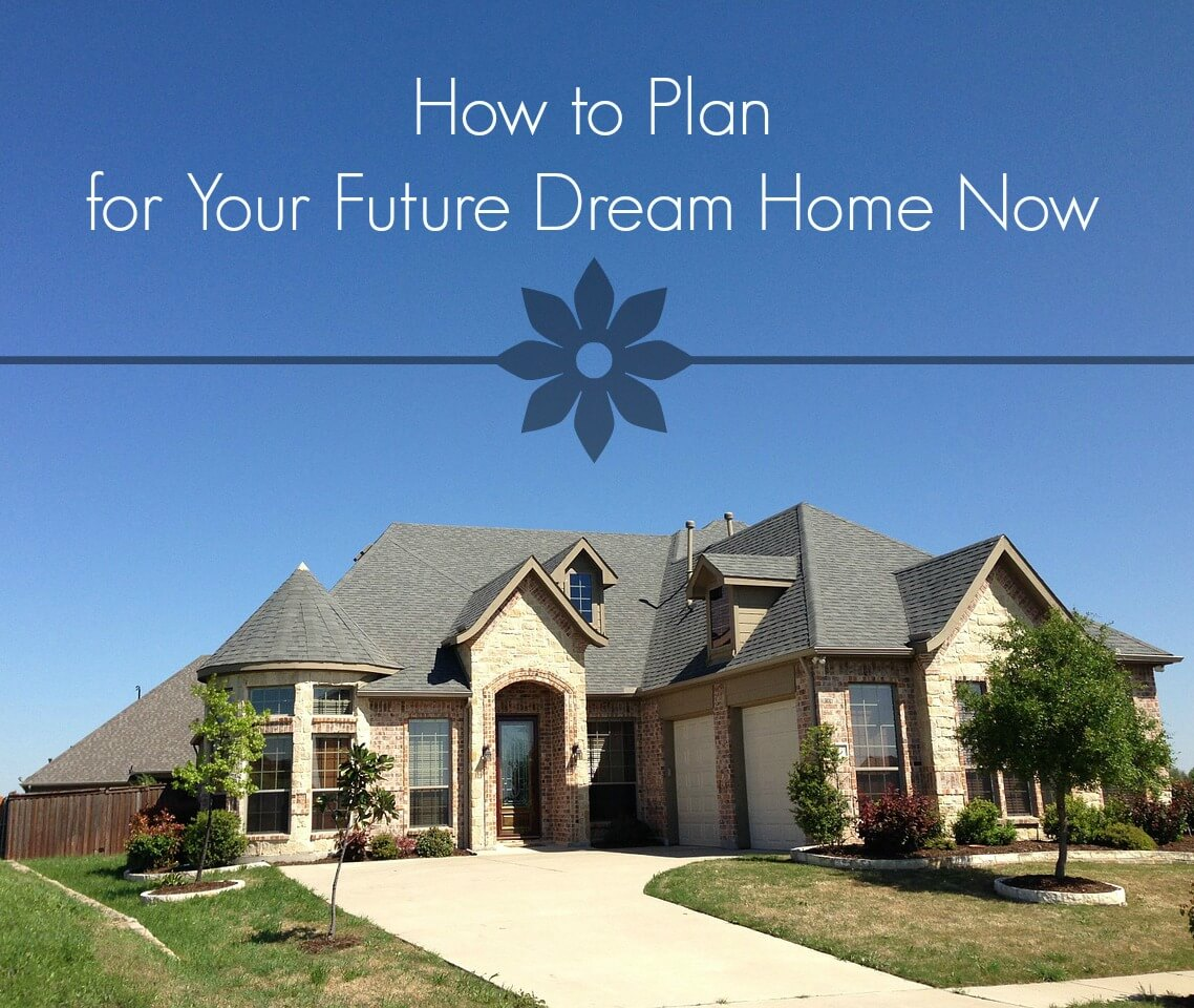 how to plan your future dream home now - Plan Your Dream House