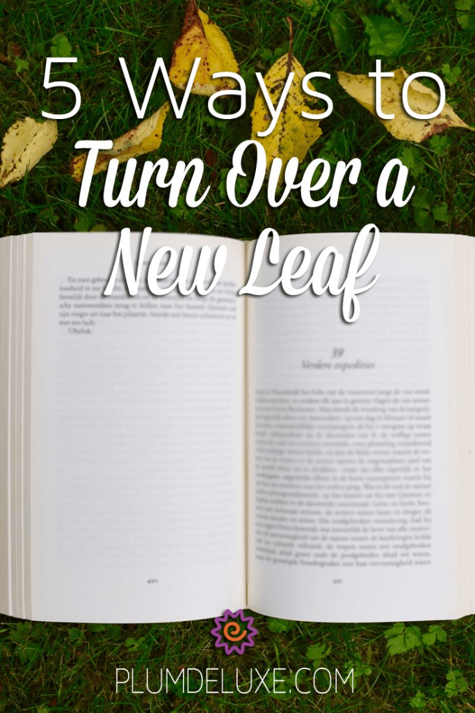 5 ways to turn over a new leaf