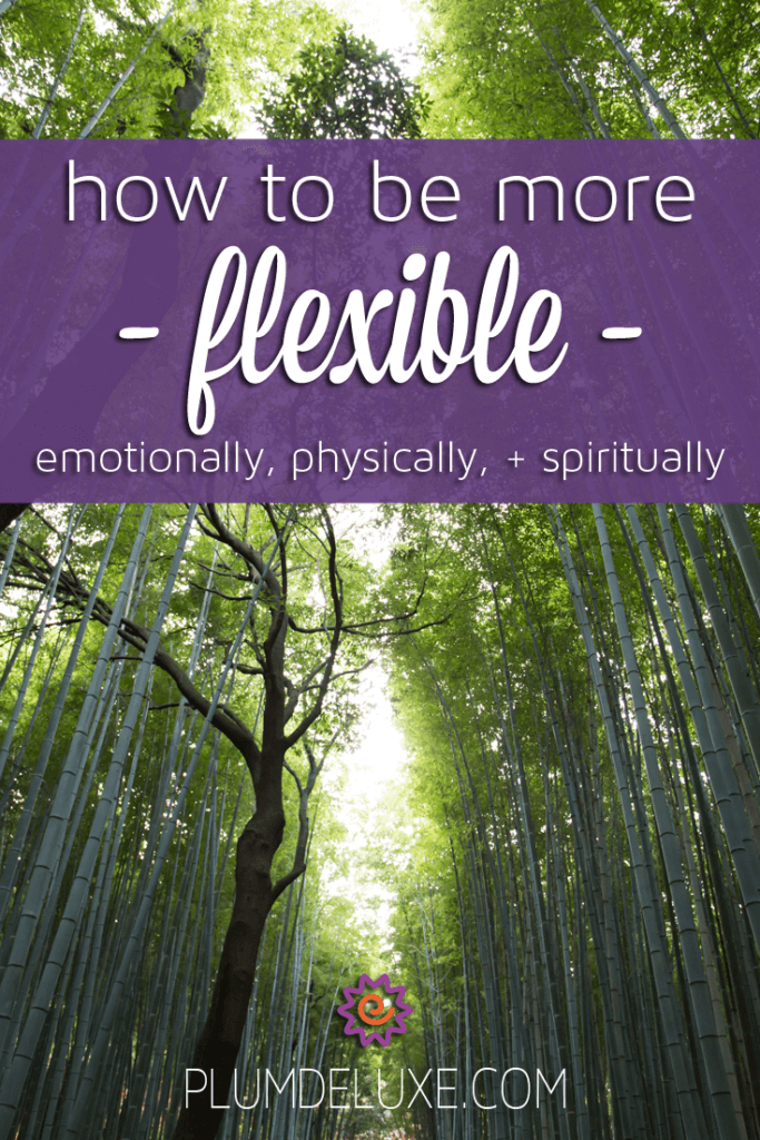 How to be More Emotionally, Physically, and Spiritually Flexible