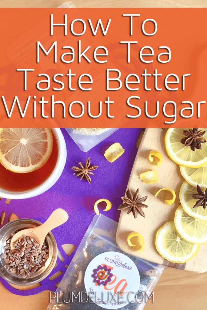 """Overhead view of bags of loose leaf tea, lemon slices, anise stars, a jar and scoop of cacao nibs, and a cup of tea with a slice of lemon. The words say, """"how to make tea taste better without sugar."""""""
