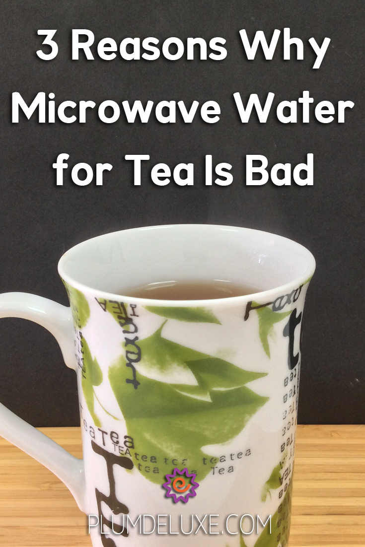 A steaming cup of tea sits in front of a dark background with the words: 3 reasons why microwave water for tea is bad.