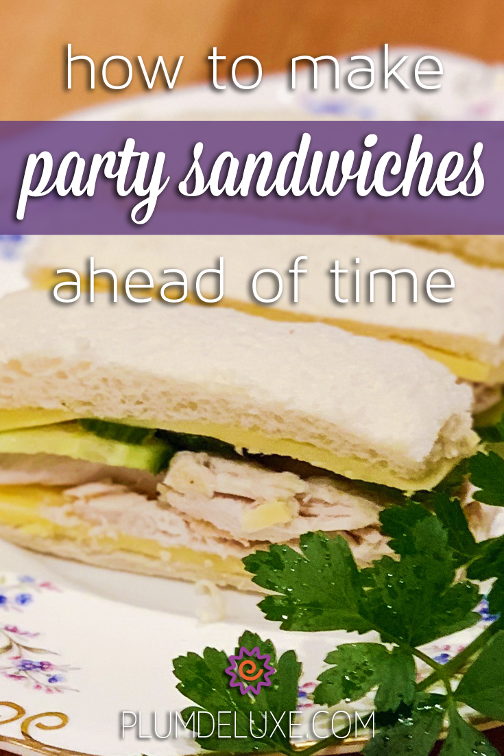 Closeup side view of a plate of tea sandwiches. The words say: how to make party sandwiches ahead of time.