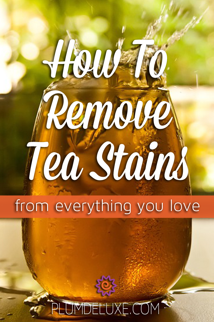 A glass of iced tea splashes out all over a table. The overlay text reads: How to Remove Tea Stains from everything you love.