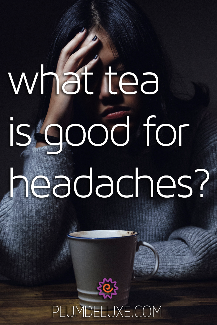 A woman with dark skin and hair in a gray sweater holds a hand to her forehead. A mug of tea sits in front of her. The overlay text reads: what tea is good for headaches?