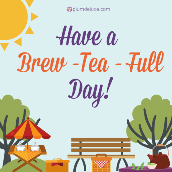"Cartoon illustration of a park with bench, trees, table and umbrella, and sun. The words say, ""have a brew-tea-full day!"""