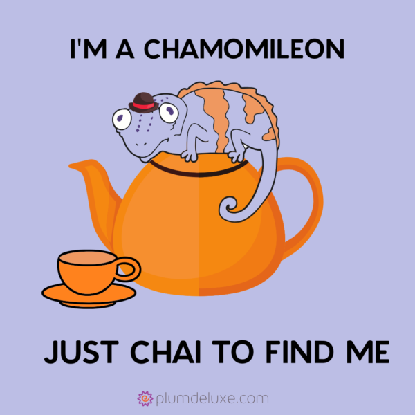"A purple and orange chameleon sits on an orange teapot next to an orange teacup, all on a purple background. The words say, ""I'm a chamomileon, just chai to find me."""