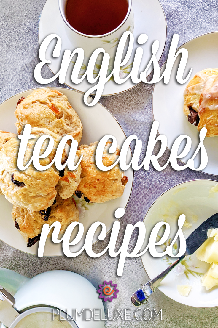 Overhead view of a plate of traditional English tea cakes, a teacup full of tea, a dish of butter, and a teapot. The overlay text says: English tea cakes recipes.